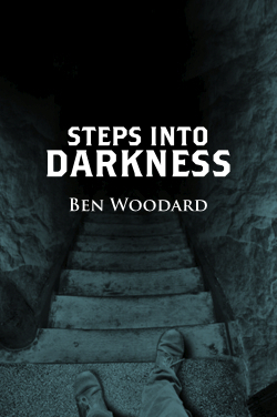 Steps Into Darkness (Shakertown Adventure #2) Ben Woodard