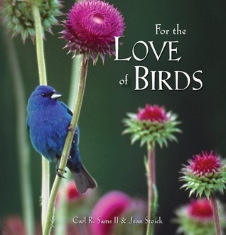 For the Love of Birds Carl R. Sams II