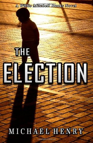 The Election (Willie Mitchell Banks #6)  by  Michael  Henry