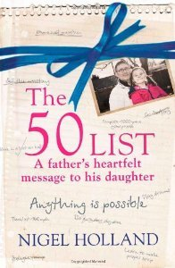 The 50 List - A Fathers Heartfelt Message to His Daughter: Anything Is Possible  by  Nigel Holland