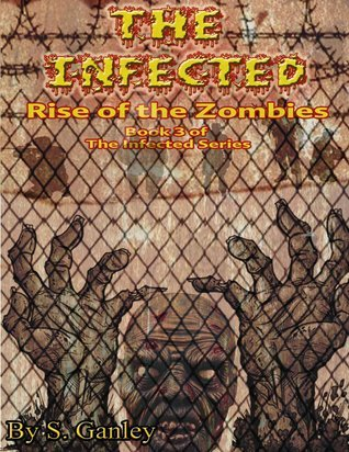 Rise of the Zombies (The Infected, #3)  by  S. Ganley