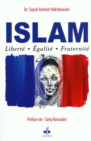 Islam: Liberté - Egalité - Fraternité Sayed Ammar Nakshawani