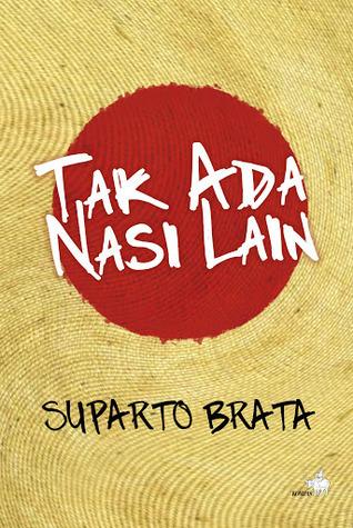 Tak ada Nasi Lain  by  Suparto Brata