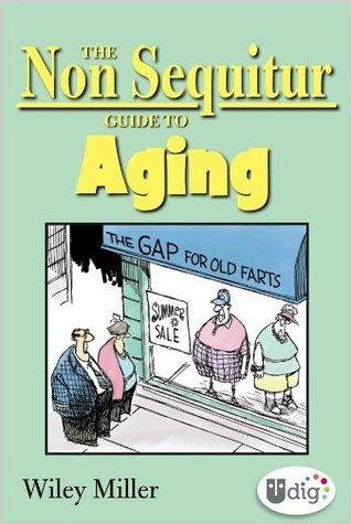 The Non Sequitur Guide to Aging Wiley Miller