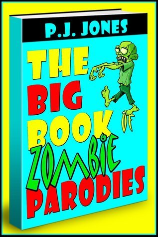 The Big Book of Zombie Parodies  by  P.J. Jones