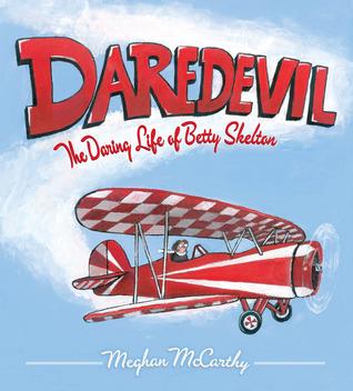 Daredevil: The Daring Life of Betty Skelton Meghan Mccarthy
