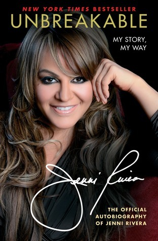 Unbreakable: My Story, My Way  by  Jenni Rivera