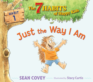 Just the Way I Am: Habit 1 Sean Covey