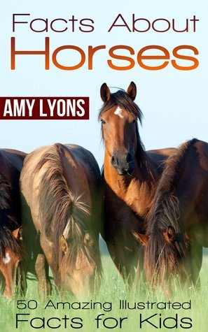 Facts About Horses: 50 Amazing Illustrated Facts for Kids Amy Lyons