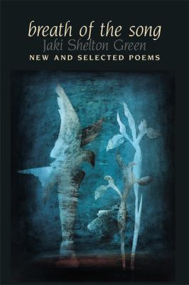 Breath of the Song: New and Selected Poems  by  Jaki Shelton Green