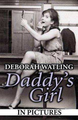 Daddys Girl: In Pictures  by  Deborah Watling