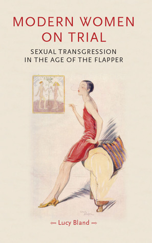 Modern Women on Trial: Sexual Transgression in the Age of the Flapper  by  Lucy Bland