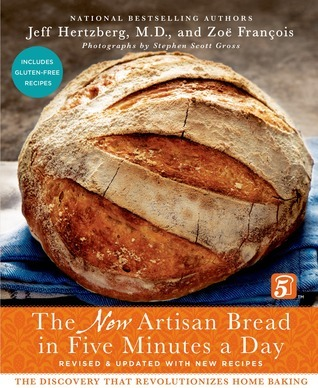 The New Artisan Bread in Five Minutes a Day: The Discovery That Revolutionizes Home Baking  by  Jeff Hertzberg