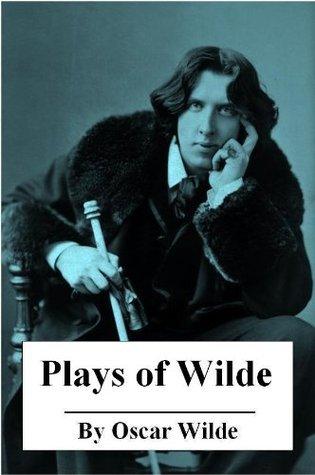 Plays of Oscar Wilde Oscar Wilde
