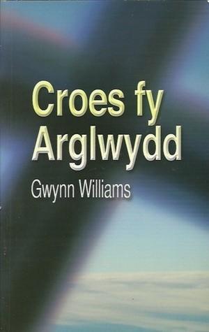 Croes fy Arglwydd Gwynn Williams