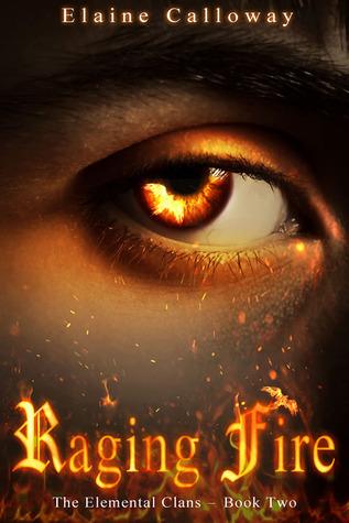 Raging Fire (Elemental Clan, #2) Elaine Calloway