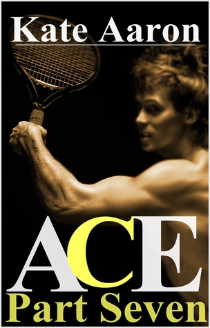 Ace, Part Seven (Ace, #7)  by  Kate Aaron