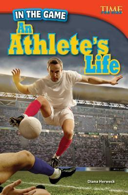 In the Game: An Athletes Life (Library Bound) Diana Herweck