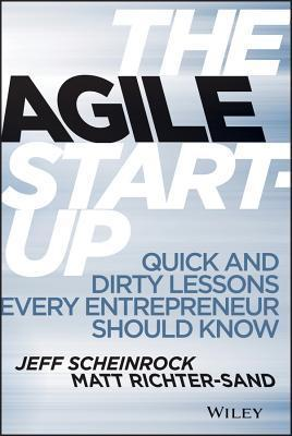 The Agile Startup: Quick and Dirty Lessons Every Entrepreneur Should Know  by  J. Scheinrock