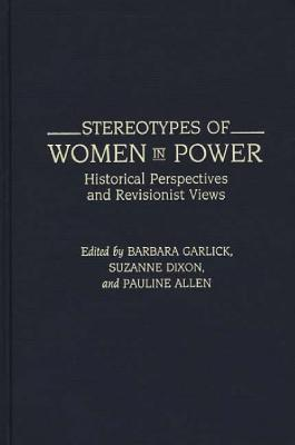 Stereotypes of Women in Power: Historical Perspectives and Revisionist Views Barbara Garlick