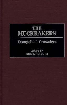 The Muckrakers: Evangelical Crusaders  by  Robert Miraldi