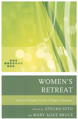 Womens Retreat: Voices of Female Faculty in Higher Education Atsuko Seto