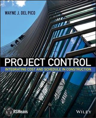 Project Control: Integrating Cost and Schedule in Construction Wayne J DelPico