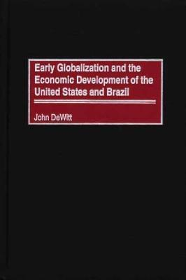 Early Globalization And The Economic Development Of The United States And Brazil John Dewitt