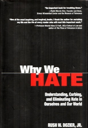 Why We Hate: Understanding, Curbing, and Eliminating Hate in Ourselves and Our World Rush W. Dozier