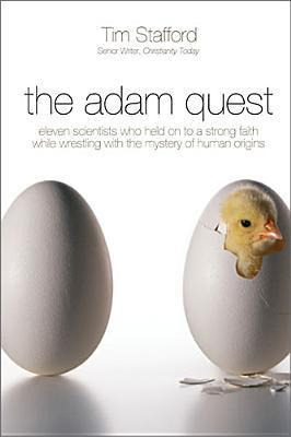 The Adam Quest: Eleven Scientists Who Held on to a Strong Faith While Wrestling with the Mystery of Human Origins  by  Tim Stafford