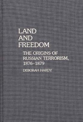 Land And Freedom: The Origins Of Russian Terrorism, 1876 1879  by  Deborah Hardy