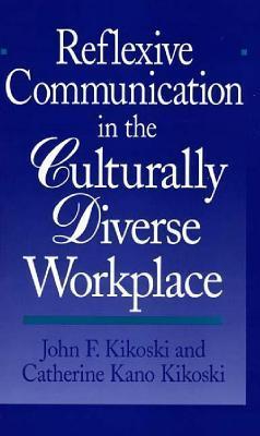 Reflexive Communication in the Culturally Diverse Workplace John F. Kikoski
