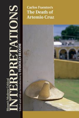 Carlos Fuentes the Death of Artemio Cruz  by  Harold Bloom