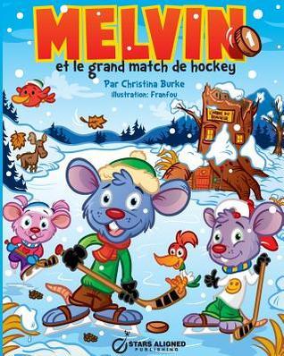 Melvin Et Le Grand Match de Hockey  by  Christina Burke