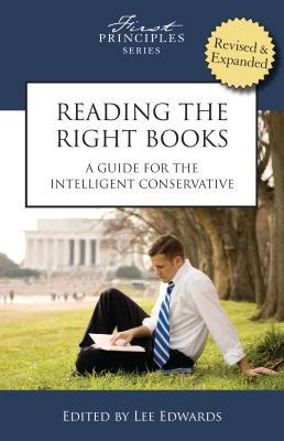 Reading the Right Books: A Guide for the Intelligent Conservative Lee Edwards