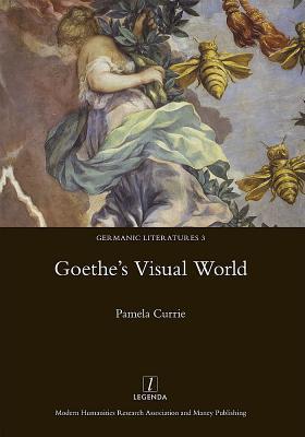 Goethes Visual World Pamela Currie