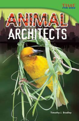 Animal Architects (Library Bound)  by  Timothy J. Bradley