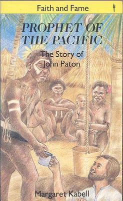 Prophet of the Pacific: The Story of John G. Paton  by  Margaret Kabell