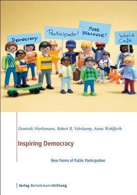 Inspiring Democracy: New Forms of Public Participation Dominik Hierlemann