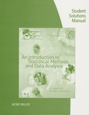Student Soltuions Manual for Ott/Longneckers An Introduction to Statistical Methods and Data Analysis, 6th  by  R. Lyman Ott