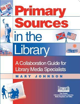 Primary Sources in the Library: A Collaboration Guide for Library Media Specialists  by  Mary J. Johnson