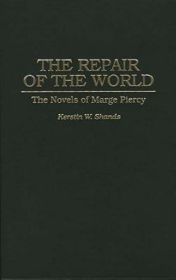 The Repair of the World: The Novels of Marge Piercy  by  Kerstin W. Shands