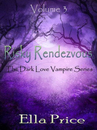 Risky Rendezvous (The Dark Love Vampire, #3) Ella Price