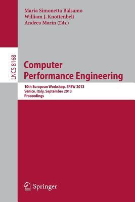 Computer Performance Engineering: 10th European Workshop, Epew 2013, Venice, Italy, September 16-17, 2013, Proceedings Maria Simonetta Balsamo