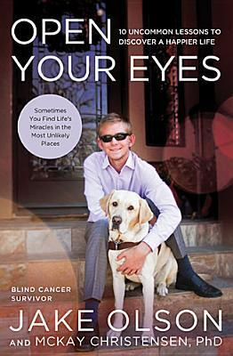 Open Your Eyes: 10 Uncommon Lessons to Discover a Happier Life Jake Olson