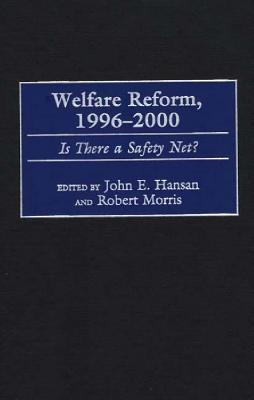Welfare Reform, 1996-2000: Is There a Safety Net?  by  John E. Hansan