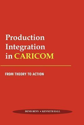 Production Integration In Caricom, From Theory To Action Kenneth O. Hall