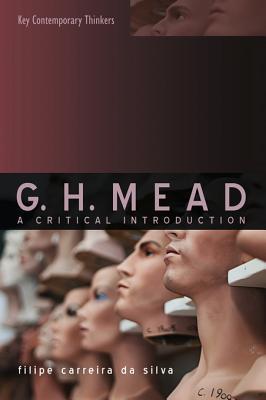 G.H. Mead: A Critical Introduction Filipe Carreira Da Silva