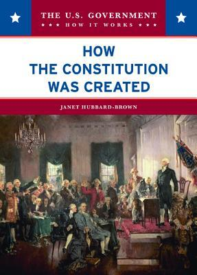 How the Constitution Was Created Janet Hubbard-Brown