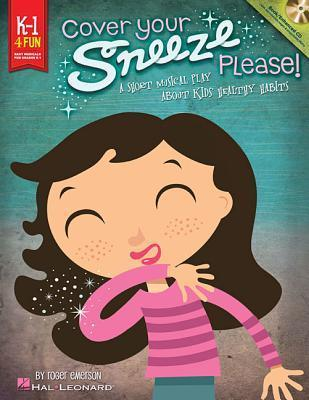 Cover Your Sneeze, Please!: A Short Musical Play about Kids Healthy Habits  by  Roger Emerson